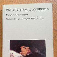 Libros de segunda mano: DIONISIO GAMALLO FIERROS ESTUDIOS SOBRE BECQUER, INTRODUCCION JESUS RUBIO JIMENEZ. Lote 290010063