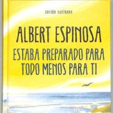 Libros de segunda mano: ESTABA PREPARADO PARA TODO MENOS PARA TI - ALBERT ESPINOSA - GRIJALBO - ALBERT ESPINOSA. Lote 293758343