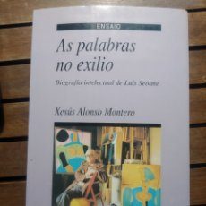 Libros de segunda mano: AS PALABRAS NO EXILIO. FIRMADO Y DEDICADO POR XESÚS ALONSO MONTERO. BIOGRAFÍA DE LUIS SEOANE. XERAIS. Lote 293970528