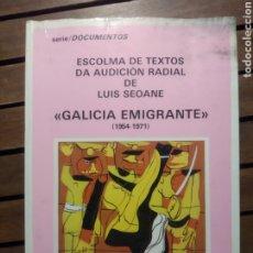 Libros de segunda mano: ESCOLMA DE TEXTOS. GALICIA EMIGRANTE. LUIS SEOANE. XAVIER SEOANE LINO BRAXE. CASTRO 1989. PRIMERA ED. Lote 293972273