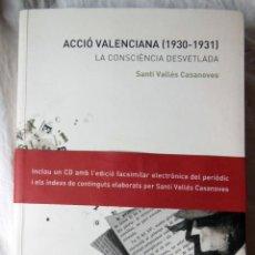 Libros de segunda mano: ACCIÓ VALENCIANA (1930 - 1931). LA CONSCIÈNCIA DESVETLADA. 2008 SANTI VALLES CASANONES. Lote 294374548