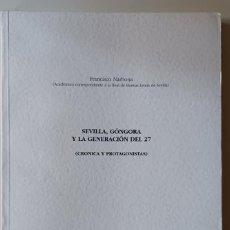 Libros de segunda mano: FRANCISCO NARBONA. SEVILLA, GÓNGORA Y LA GENERACIÓN DEL 27. CRÓNICA Y PROTAGONISTAS. Lote 294377658