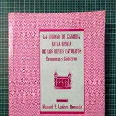Libros de segunda mano: LA CIUDAD DE ZAMORA EN LA ÉPOCA DE LOS REYES CATÓLICOS.ECONOMÍA Y GOBIERNO.MANUEL F. LADERO QUESADA. Lote 295474448