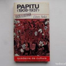 Libros de segunda mano: LIBRERIA GHOTICA. LLUIS SOLA. PAPITU ( 1908-1937 ) 1968. MUY ILUSTRADO. PRIMERA EDICIÓN.. Lote 295482543