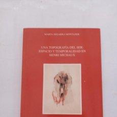 Libros de segunda mano: UNA TOPOGRAFIA DEL SER. ESPACIO Y TEMPORALIDAD EN HENRI MICHAUX. MARTA SEGARRA MONTANER. Lote 295502748