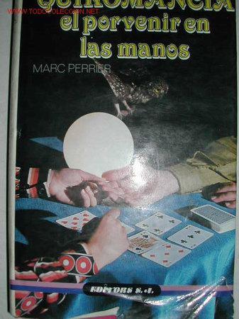 QUIROMANCIA. EL PORVENIR EN LAS MANOS. MARC PERRIER 1986 (Libros de Segunda Mano - Parapsicología y Esoterismo - Numerología y Quiromancia)