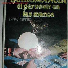 Libros de segunda mano: QUIROMANCIA. EL PORVENIR EN LAS MANOS. MARC PERRIER 1986. Lote 27279812