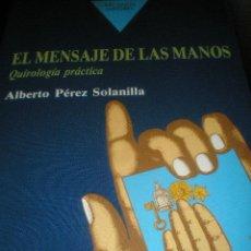 Libros de segunda mano: EL MENSAJE DE LAS MANOS, QUIROLOGIA PRACTICA, ALBERTO PEREZ SOLANILLA.-. Lote 20287202