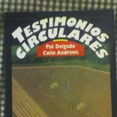 Libros de segunda mano: TESTIMONIOS CIRCULARES, POR PAT DELGADO Y COLIN ANDREWS - TIKAL - ESPAÑA - 1994. Lote 19210239