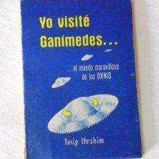 Libros de segunda mano: LIBRO YO VISITÉ GANÍMEDES - YOSIP IBRAHIM OVNIS UFOLOGÍA MISTERIO EXTRATERRESTRES OVNI PLATILLOS. Lote 26718187