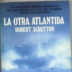 Libri di seconda mano: R. SCRUTTON : LA OTRA ATLÁNTIDA. Lote 27439301