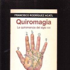 Libros de segunda mano: QUIROMAGIA, LA QUIROMANCIA DEL SIGLO XXI /POR: FRANCISCO RODRIGUEZ ACATL - EDITA : KAIROS. Lote 29160544