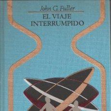 Libros de segunda mano - John G. Fuller EL VIAJE INTERRUMPIDO 1977 - 29710039