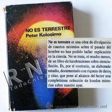 Libros de segunda mano: LIBRO NO ES TERRESTRE PETER KOLOSIMO MISTERIO UFOLOGÍA ENIGMA ARQUEOLOGÍA EXTRATERRESTRES ¿ OVNIS ?. Lote 30832356