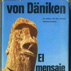 Libros de segunda mano: VON DÄNIKEN : EL MENSAJE DE LOS DIOSES (MARTINEZ ROCA, 1985) TAPA DURA. Lote 82318864