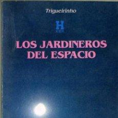 Libros de segunda mano: TRIGUEIRINHO : LOS JARDINEROS DEL ESPACIO (KIER, 1991). Lote 33032266