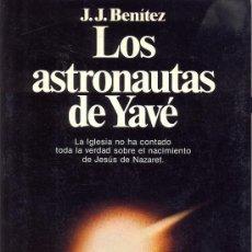 Libros de segunda mano: LOS ASTRONAUTAS DE YAVÉ - J. J. BENÍTEZ. Lote 34391454