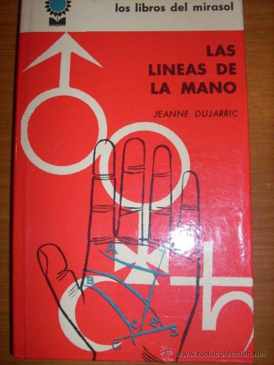 LAS LINEAS DE LA MANO, POR JEANNE DUJARRIC - LOS LIBROS DEL MIRASOL - ARGENTINA - 1962 (Libros de Segunda Mano - Parapsicología y Esoterismo - Numerología y Quiromancia)