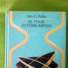 Libros de segunda mano: EL VIAJE INTERRUMPIDO;JOHN G.FULLER;PLAZA & JANÉS 1ª EDICIÓN 1968. Lote 16810578