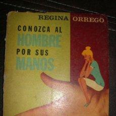 Libros de segunda mano: CONOZCA AL HOMBRE POR SUS MANOS, POR REGINA ORREGO - BELL - ARGENTINA - 1966 - RARO!. Lote 36136350