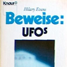 Libros de segunda mano: BEWEISE; UFOS, HILARY EVANS (LIBRO DE OVNIS EN ALEMAN) KNAUR 1988, 218 PAGINAS ILUSTRADO PSR1. Lote 36190319