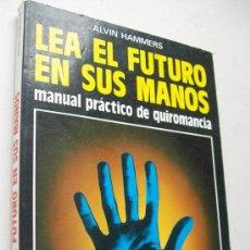 Libros de segunda mano: LEA EL FUTURO EN SUS MANOS, MANUAL PRÁCTICO DE QUIROMANCIA-ALVIN HAMMERS-1985-EDT: DE VINCCHI. Lote 37652608