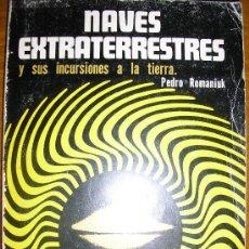 Libros de segunda mano: NAVES EXTRATERRESTRES Y SUS INCURSIONES A LA TIERRA, POR PEDRO ROMANIUK - ARGENTINA - 1979 - RARO. Lote 68030711