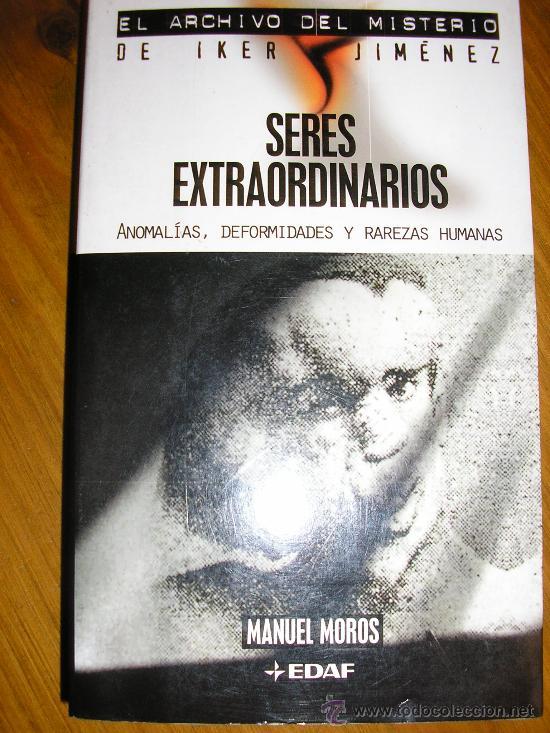 SERES EXTRAORDINARIOS/ ANOMALÍAS, DEFORMIDADES Y RAREZAS HUMANAS (MANUEL MOROS) EDAF/ ESPAÑA - 2004 (Libros de Segunda Mano - Parapsicología y Esoterismo - Ufología)