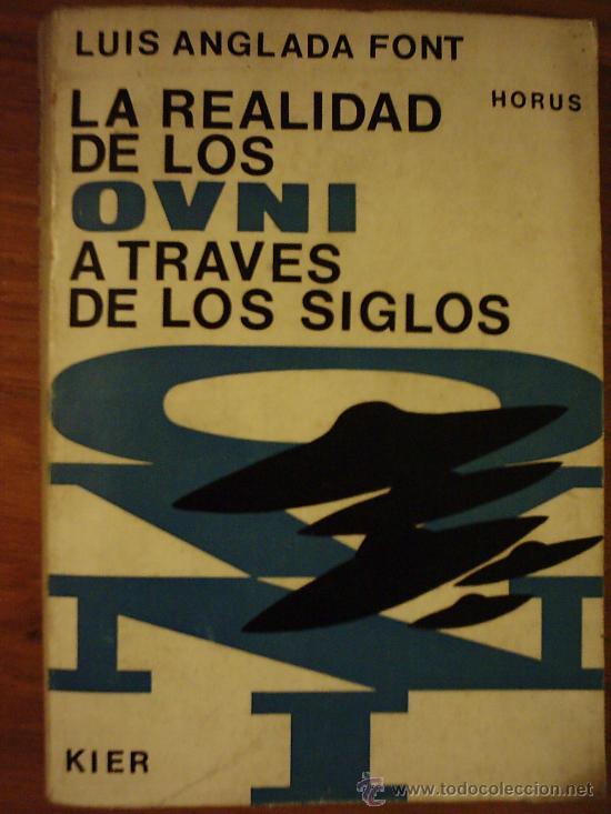 LA REALIDAD DE LOS OVNI A TRAVES DE LOS SIGLOS, POR LUIS ANGLADA FONT - KIER - 1RA. EDIC. - 1968 (Libros de Segunda Mano - Parapsicología y Esoterismo - Ufología)