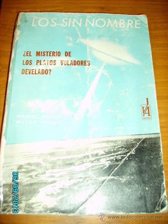 LOS SIN NOMBRE, POR MANUEL SÁENZ Y WILLY WOLF - J.A. EDITOR - ARGENTINA - 1968 - RARO! (Libros de Segunda Mano - Parapsicología y Esoterismo - Ufología)