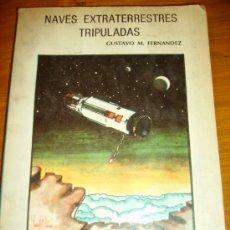 Libros de segunda mano: NAVES EXTRATERRESTRES TRIPULADAS, POR GUSTAVO FERNANDEZ - DRONTE - ARGENTINA - 1976 - RARO!. Lote 39227783