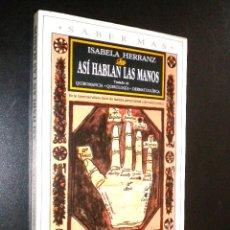 Libros de segunda mano: ASÍ HABLAN LAS MANOS. TRATADO DE QUIROMANCIA, QUIROLOGÍA, DERMATOGLÍFICA. / HERRANZ, ISABELA. Lote 39700669