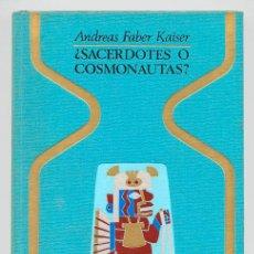 Libros de segunda mano: SACERDOTES O COSMONAUTAS - ANDREAS FABER KAISER - OTROS MUNDOS - PLAZA & JANES - 1974 - 1ª EDICIÓN. Lote 41084497