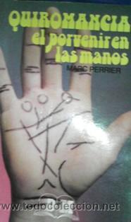QUIROMANCIA, EL PORVENIR EN LAS MANOS, MARC PERRIER (Libros de Segunda Mano - Parapsicología y Esoterismo - Numerología y Quiromancia)