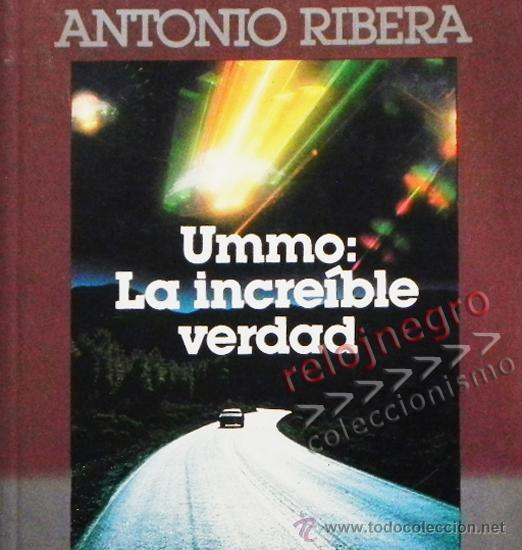 UMMO LA INCREÍBLE VERDAD - ANTONIO RIBERA UMMITAS EXTRATERRESTRES UFOLOGÍA OVNIS MISTERIO OVNI LIBRO (Libros de Segunda Mano - Parapsicología y Esoterismo - Ufología)