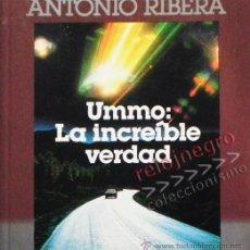 Libros de segunda mano: UMMO LA INCREÍBLE VERDAD - ANTONIO RIBERA UMMITAS EXTRATERRESTRES UFOLOGÍA OVNIS MISTERIO OVNI LIBRO. Lote 42030019