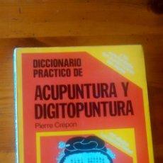 Libros de segunda mano: LIBRO / DICCIONARIO PRACTICO DE ACUPUNTURA Y DIGITOPUNTURA / PIERRE CREPON / 1ª EDICIÓN / 1982. Lote 40600971