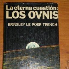 Libros de segunda mano: LA ETERNA CUESTION: LOS OVNIS, POR BRINSLEY LE POR TRENCH - A.T.E. - ESPAÑA - 1977 - PRIMERA EDICION. Lote 42899137