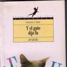 Libros de segunda mano - Y EL GATO DIJO FU. FRANCISCO J. SATUÉ. ANAYA. PRIMERA EDICIÓN: MARZO DE 1993. - 44041557