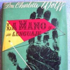 Libros de segunda mano: LA MANO Y SU LENGUAJE - DRA. CHARLOTTE WOLFF. EDIT. MIRACLE EN 1954. ( CON LAMINAS ).. Lote 44808336