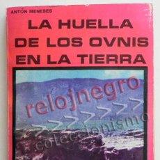 Libros de segunda mano: LA HUELLA DE LOS OVNIS EN LA TIERRA - ANTÓN MENESES - UFOLOGÍA MISTERIO OVNI - TESTIMONIOS ETC LIBRO. Lote 44828565