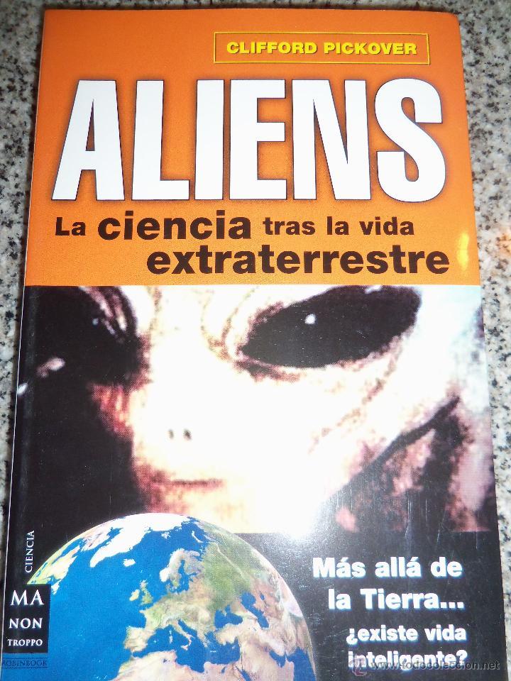 ALIENS, LA CIENCIA TRAS LA VIDA EXTRATERRESTRE, POR CLIFFORD PICKOVER - ROBIN BOOK - ESPAÑA - 2009 (Libros de Segunda Mano - Parapsicología y Esoterismo - Ufología)