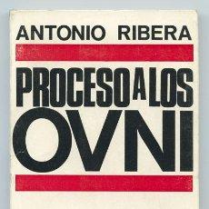 Libros de segunda mano: PROCESO A LOS OVNI - ANTONIO RIBERA - DOPESA - 1969 - 1ª EDICIÓN. Lote 45103900