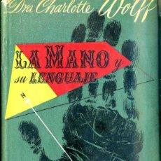 Libros de segunda mano: CHARLOTTE WOLFF : LA MANO Y SU LENGUAJE (MIRACLE, 1954). Lote 48818958