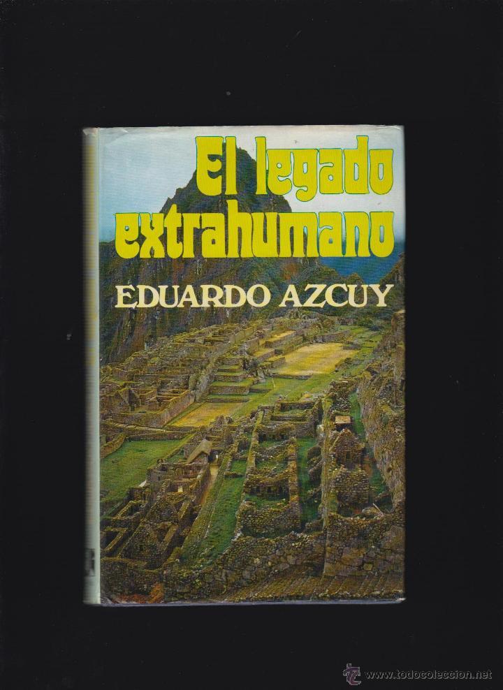 EL LEGADO EXTRAHUMANO / EDUARDO AZCUY -ED. ATE 1976 (Libros de Segunda Mano - Parapsicología y Esoterismo - Ufología)