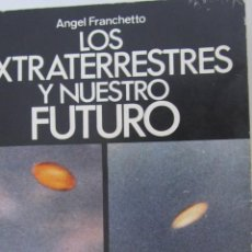 Libros de segunda mano: LOS EXTRATERRESTRES Y NUESTRO FUTURO DE ANGEL FRANCHETTO(SAGITARIO). Lote 49639250
