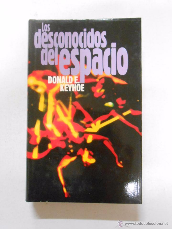 LOS DESCONOCIDOS DEL ESPACIO. - DONALD E. KEYHOE. TDK241 (Libros de Segunda Mano - Parapsicología y Esoterismo - Ufología)