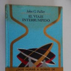 Libros de segunda mano - El viaje interrumpido - John G. Fuller, 1969 - 49687683