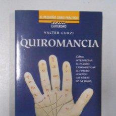 Libros de segunda mano: QUIROMANCIA. CÓMO INTERPRETAR EL PASADO Y PRONOSTICAR EL FUTURO. VALTER CURZI. TDK85. Lote 50831937