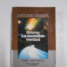 Libros de segunda mano: UMMO: LA INCREIBLE VERDAD.- ANTONIO RIBERA ¿ESTAMOS SIENDO VISITADOS POR LOS UMMITAS. TDK255. Lote 52082713